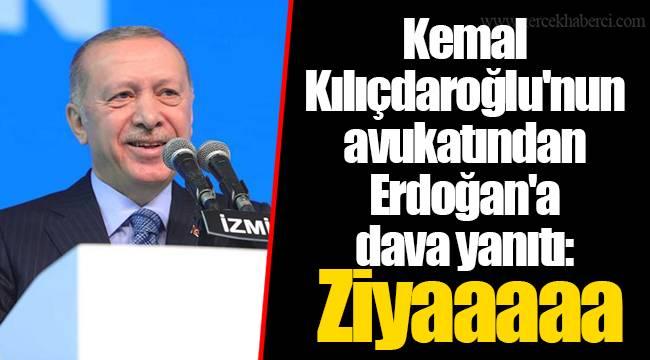 Kemal Kılıçdaroğlu'nun avukatından Erdoğan'a dava yanıtı: Ziyaaaaa