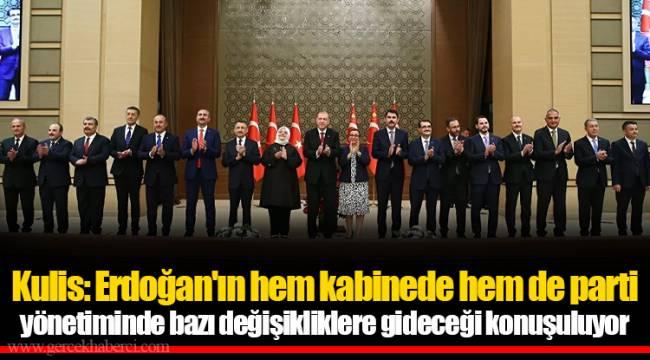 Kulis: Erdoğan'ın hem kabinede hem de parti yönetiminde bazı değişikliklere gideceği konuşuluyor