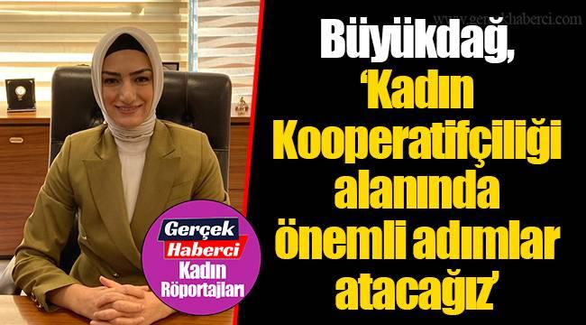 """Büyükdağ, """"Kadın Kooperatifçiliği alanında önemli adımlar atacağız"""""""