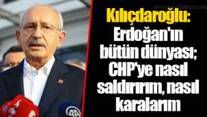 Kılıçdaroğlu: Erdoğan'ın bütün dünyası; CHP'ye nasıl saldırırım, nasıl karalarım