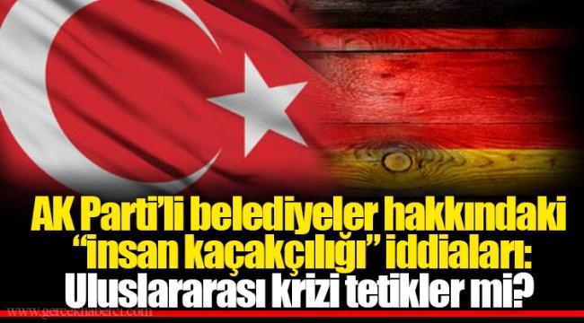 """AK Parti'li belediyeler hakkındaki """"insan kaçakçılığı"""" iddiaları: Uluslararası krizi tetikler mi?"""