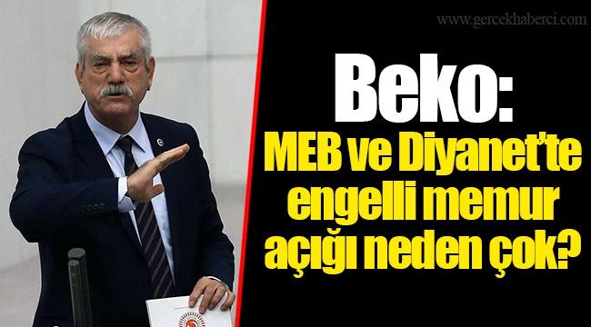Beko: MEB ve Diyanet'te engelli memur açığı neden çok?
