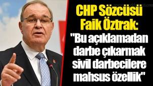 """CHP Sözcüsü Faik Öztrak: """"Bu açıklamadan darbe çıkarmak sivil darbecilere mahsus özellik"""""""