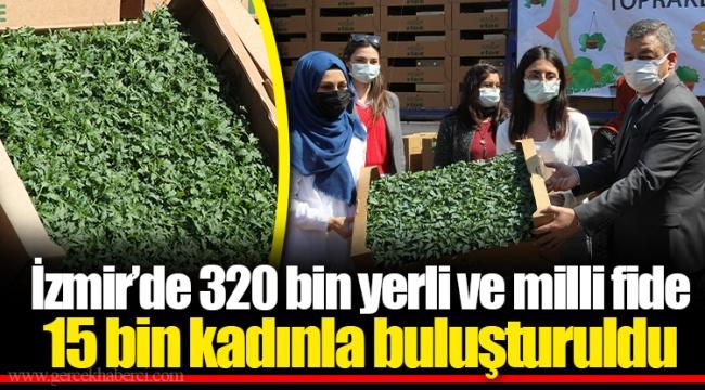 İzmir'de 320 bin yerli ve milli fide 15 bin kadınla buluşturuldu