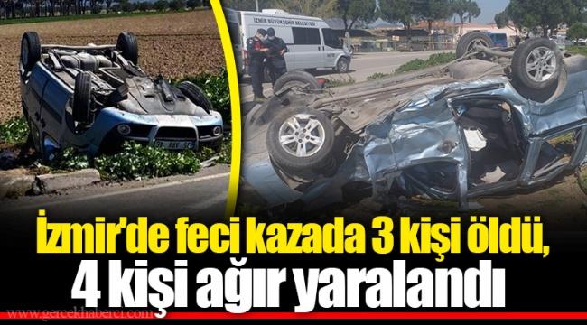 İzmir'de feci kazada 3 kişi öldü, 4 kişi ağır yaralandı