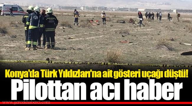 Konya'da Türk Yıldızları'na ait gösteri uçağı düştü! Pilottan acı haber