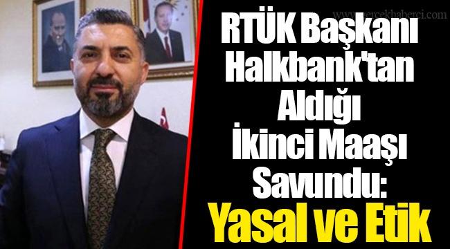 RTÜK Başkanı Halkbank'tan Aldığı İkinci Maaşı Savundu: Yasal ve Etik