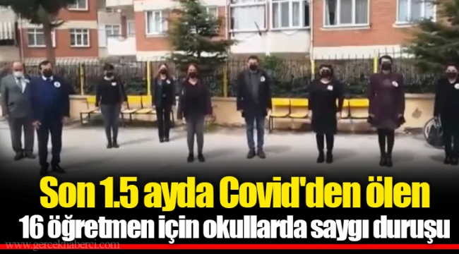 Son 1.5 ayda Covid'den ölen 16 öğretmen için okullarda saygı duruşu