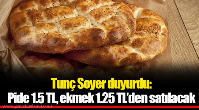 Tunç Soyer duyurdu: Pide 1.5, ekmek 1.25 TL'den satılacak