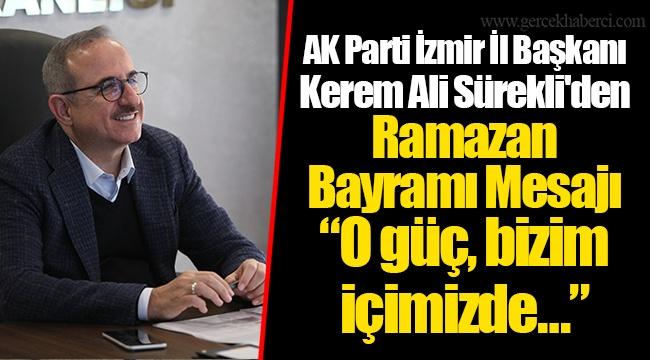 """AK Parti İzmir İl Başkanı Kerem Ali Sürekli'den Ramazan Bayramı Mesajı""""O güç, bizim içimizde…"""""""