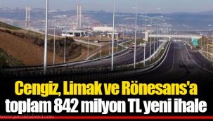 Cengiz, Limak ve Rönesans'a toplam 842 milyon TL yeni ihale