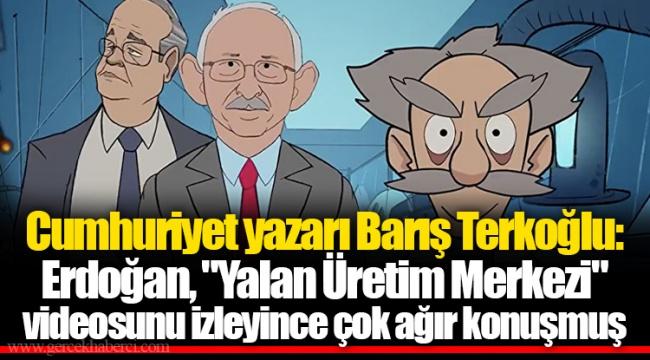 """Cumhuriyet yazarı Barış Terkoğlu: Erdoğan, """"Yalan Üretim Merkezi"""" videosunu izleyince çok ağır konuşmuş"""