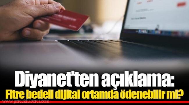 Diyanet'ten açıklama: Fitre bedeli dijital ortamda ödenebilir mi?
