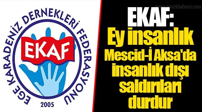 EKAF: Ey insanlık Mescid-İ Aksa'da insanlık dışı saldırıları durdur