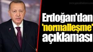 Erdoğan'dan 'normalleşme' açıklaması