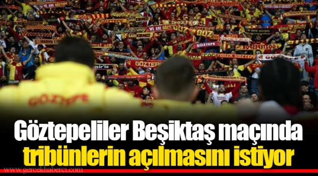 Göztepeliler Beşiktaş maçında tribünlerin açılmasını istiyor