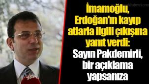 İmamoğlu, Erdoğan'ın kayıp atlarla ilgili çıkışına yanıt verdi: Sayın Pakdemirli, bir açıklama yapsanıza