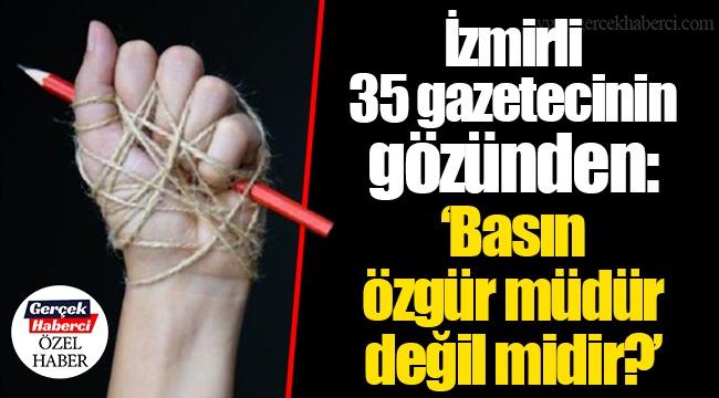 """İzmirli 35 gazetecinin gözünden: """"Basın özgür müdür değil midir?"""
