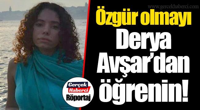 Özgür olmayı Derya Avşar'dan öğrenin!
