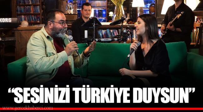 """""""SESİNİZİ TÜRKİYE DUYSUN"""""""