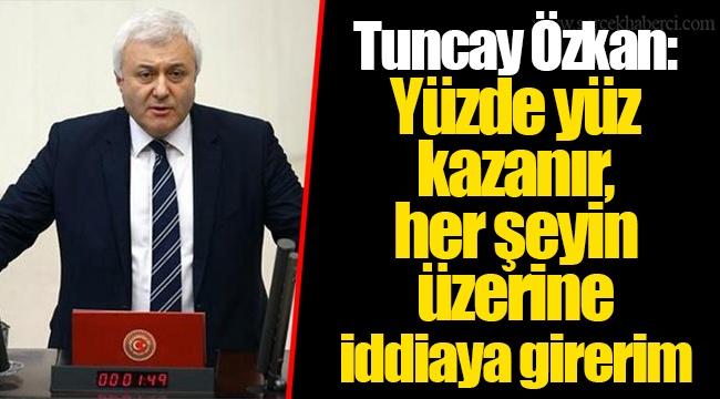 Tuncay Özkan: Yüzde yüz kazanır, her şeyin üzerine iddiaya girerim