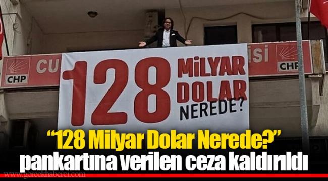"""""""128 Milyar Dolar Nerede?"""" pankartına verilen ceza kaldırıldı"""