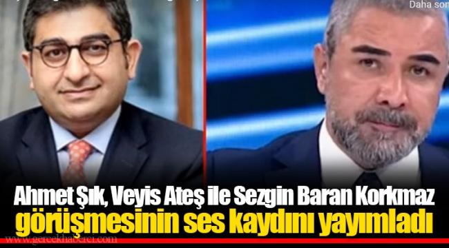 Ahmet Şık, Veyis Ateş ile Sezgin Baran Korkmaz görüşmesinin ses kaydını yayımladı
