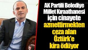 AK Partili Belediye Millet Kıraathanesi İçin Cinayete Azmettirmekten Ceza Alan Öztürk'e Kira Ödüyor