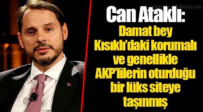 Can Ataklı: Damat bey Kısıklı'daki korumalı ve genellikle AKP'lilerin oturduğu bir lüks siteye taşınmış