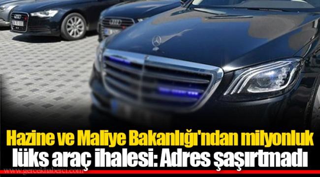 Hazine ve Maliye Bakanlığı'ndan milyonluk lüks araç ihalesi: Adres şaşırtmadı