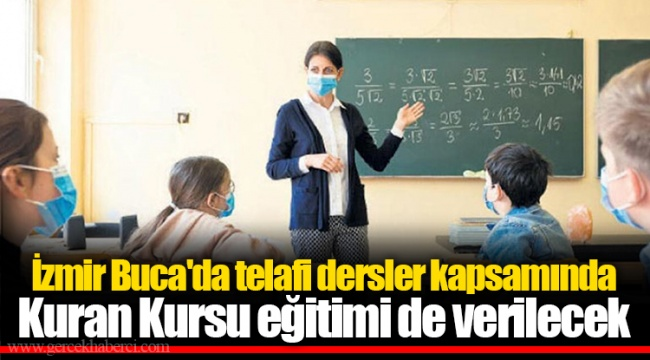 İzmir Buca'da telafi dersler kapsamında Kuran Kursu eğitimi de verilecek
