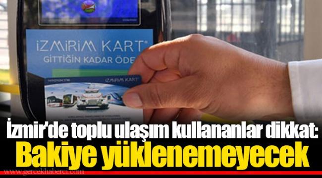 İzmir'de toplu ulaşım kullananlar dikkat: Bakiye yüklenemeyecek