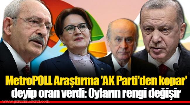 MetroPOLL Araştırma 'AK Parti'den kopar' deyip oran verdi: Oyların rengi değişir