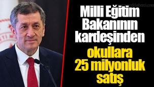 Milli Eğitim Bakanının kardeşinden okullara 25 milyonluk satış