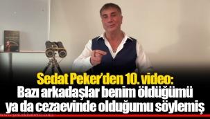 Sedat Peker'den 10. video: Bazı arkadaşlar benim öldüğümü ya da cezaevinde olduğumu söylemiş