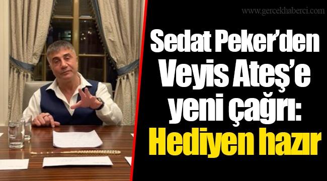 Sedat Peker'den Veyis Ateş'e yeni çağrı: Hediyen hazır