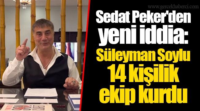Sedat Peker'den yeni iddia: Süleyman Soylu 14 kişilik ekip kurdu