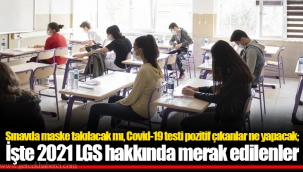 Sınavda maske takılacak mı, Covid-19 testi pozitif çıkanlar ne yapacak; işte 2021 LGS hakkında merak edilenler