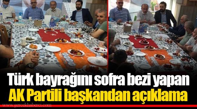 Türk bayrağını sofra bezi yapan AK Partili başkandan açıklama