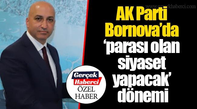 AK Parti Bornova'da 'parası olan siyaset yapacak' dönemi