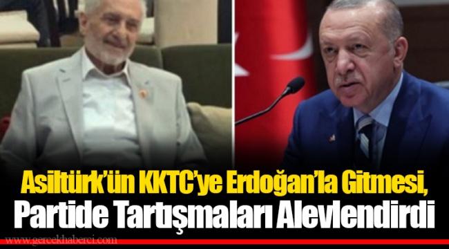 Asiltürk'ün KKTC'ye Erdoğan'la Gitmesi, Partide Tartışmaları Alevlendirdi