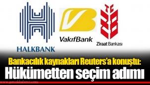 Bankacılık kaynakları Reuters'a konuştu: Hükümetten seçim adımı