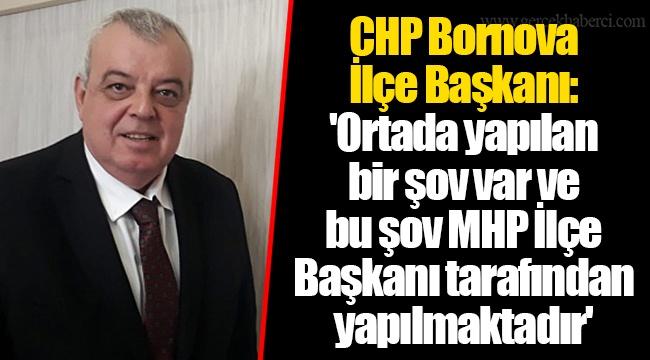 CHP Bornova İlçe Başkanı: 'Ortada yapılan bir şov var ve bu şov MHP İlçe Başkanı tarafından yapılmaktadır'