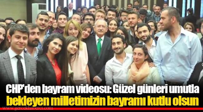 CHP'den bayram videosu: Güzel günleri umutla bekleyen milletimizin bayramı kutlu olsun