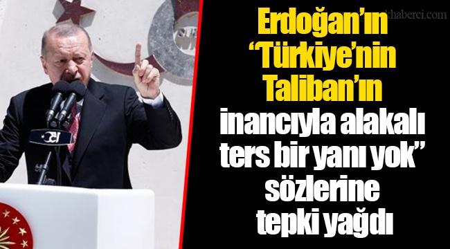"""Erdoğan'ın """"Türkiye'nin Taliban'ın inancıyla alakalı ters bir yanı yok"""" sözlerine tepki yağdı"""