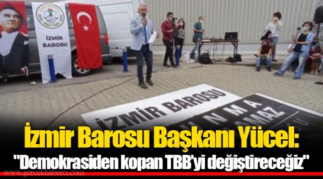 """İzmir Barosu Başkanı Yücel: """"Demokrasiden kopan TBB'yi değiştireceğiz"""""""