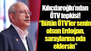 """Kılıçdaroğlu'ndan ÖTV tepkisi! """"Bütün ÖTV'ler senin olsun Erdoğan, saraylarına oda eklersin"""""""