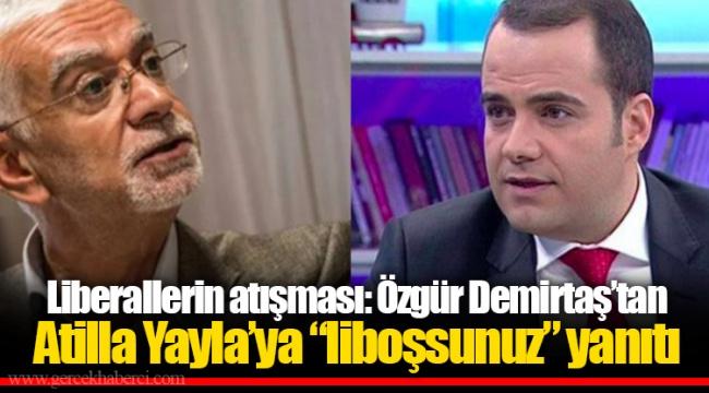 """Liberallerin atışması: Özgür Demirtaş'tan Atilla Yayla'ya """"liboşsunuz"""" yanıtı"""