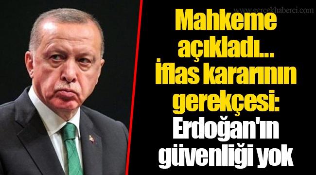 Mahkeme açıkladı... İflas kararının gerekçesi: Erdoğan'ın güvenliği yok