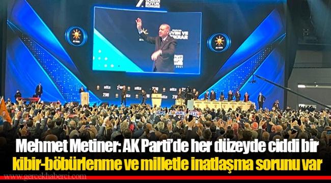 Mehmet Metiner: AK Parti'de her düzeyde ciddi bir kibir-böbürlenme ve milletle inatlaşma sorunu var